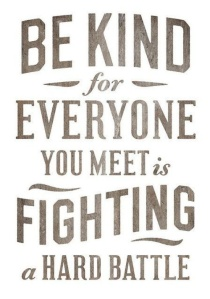be kind fighting a battle