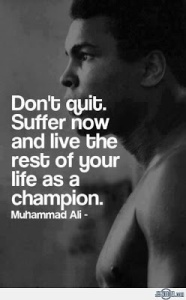 don't quit suffer now live as champion