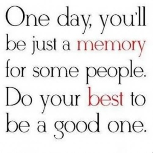 one day you will be a memory